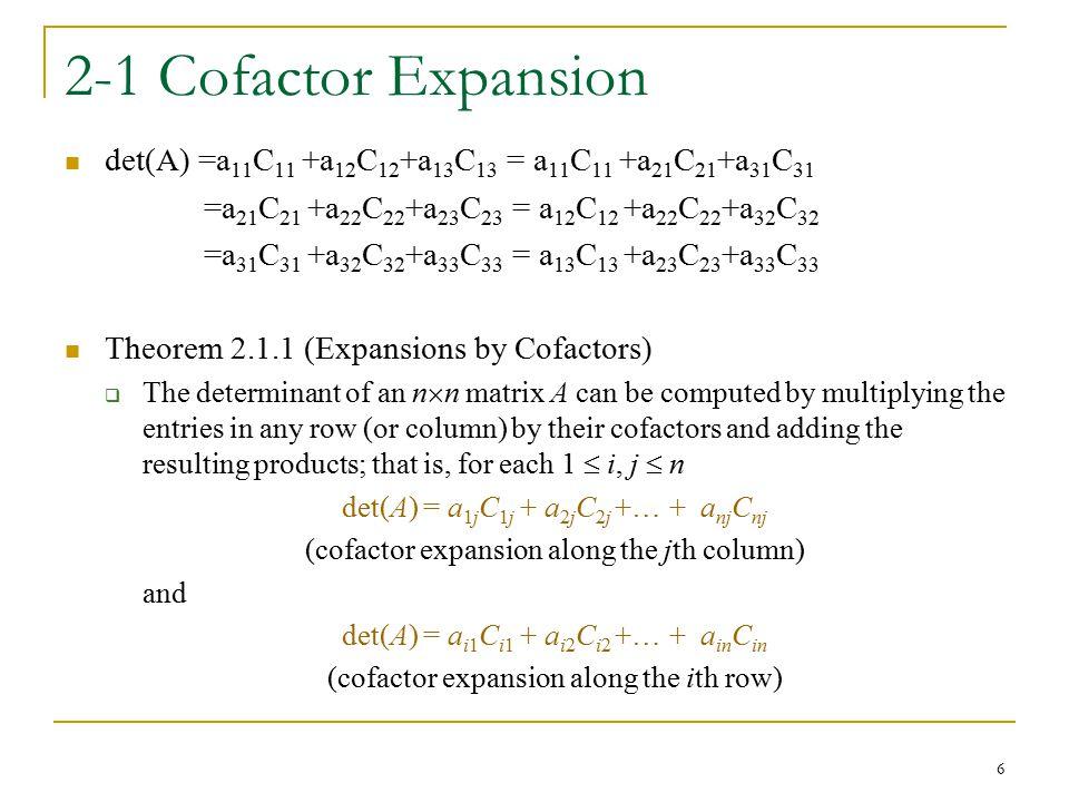 2-1 Cofactor Expansion det(A) =a 11 C 11 +a 12 C 12 +a 13 C 13 = a 11 C 11 +a 21 C 21 +a 31 C 31 =a 21 C 21 +a 22 C 22 +a 23 C 23 = a 12 C 12 +a 22 C