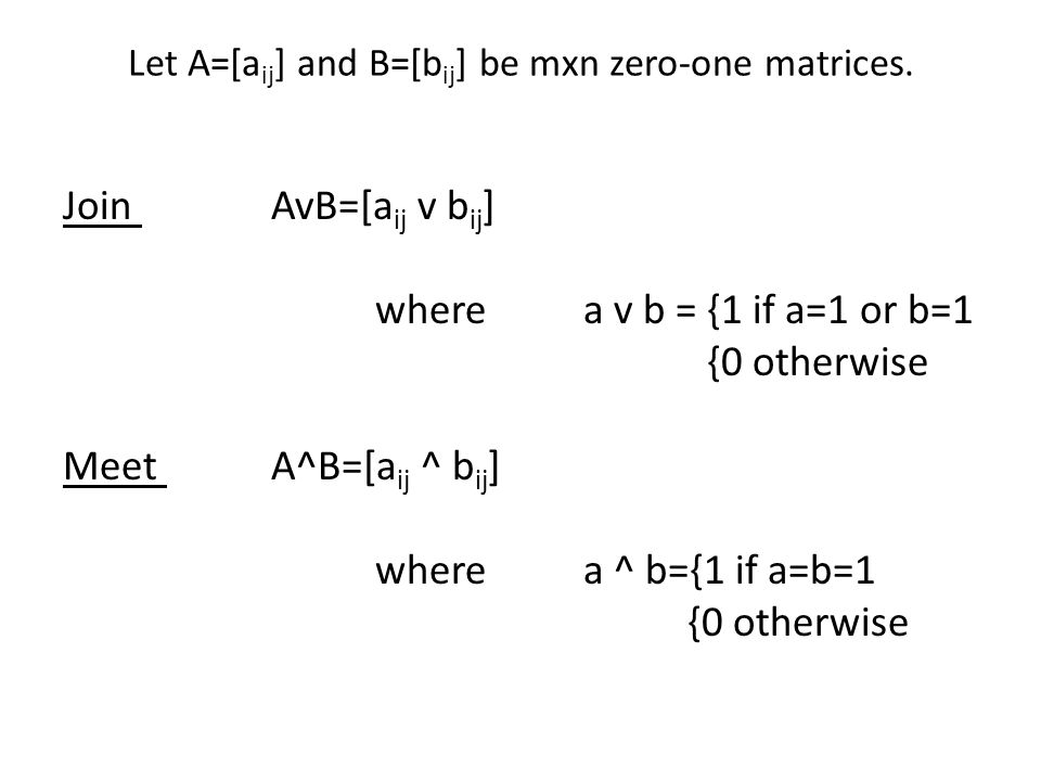 Let A=[a ij ] and B=[b ij ] be mxn zero-one matrices.