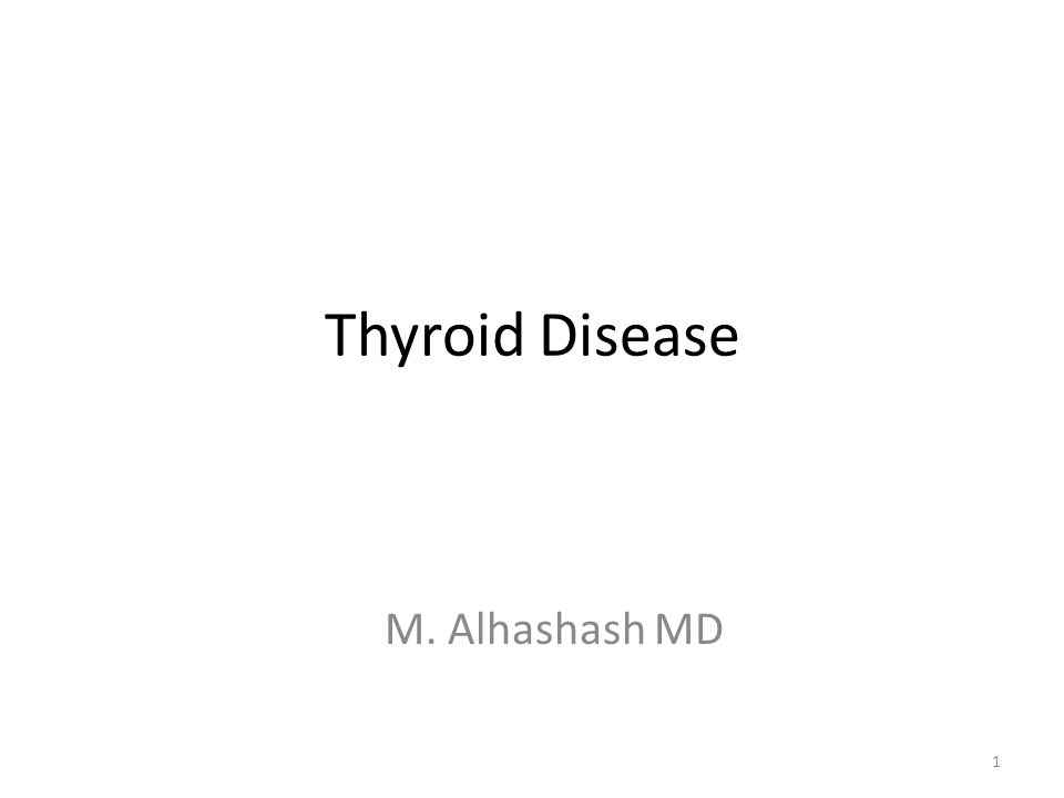 Thyroid Disease M. Alhashash MD 1