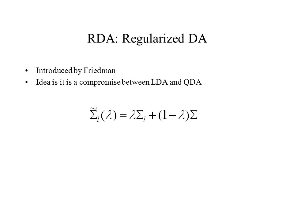 RDA: Regularized DA Introduced by Friedman Idea is it is a compromise between LDA and QDA