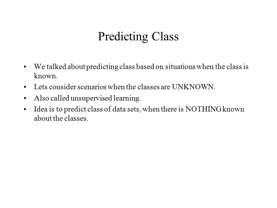 Predicting Class We talked about predicting class based on situations when the class is known.