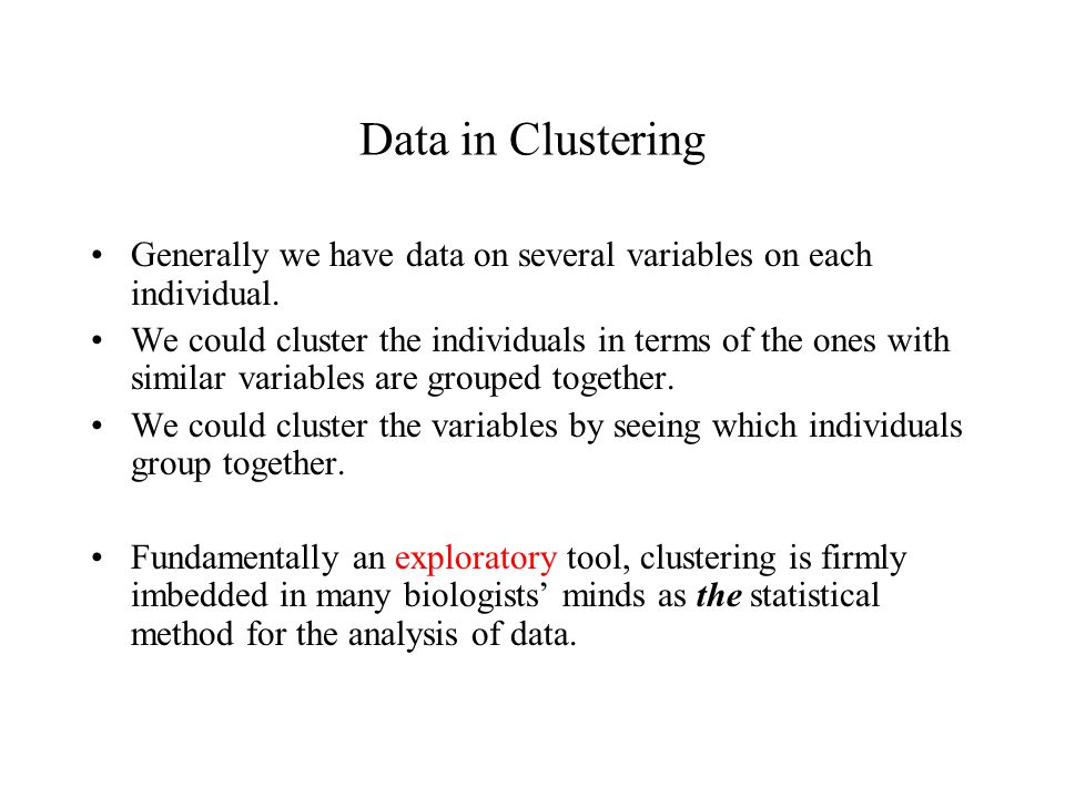 Data in Clustering Generally we have data on several variables on each individual.