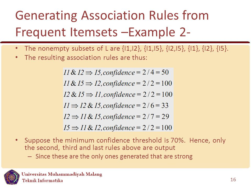 Generating Association Rules from Frequent Itemsets –Example 2- The nonempty subsets of L are {I1,I2}, {I1,I5}, {I2,I5}, {I1}, {I2}, {I5}.