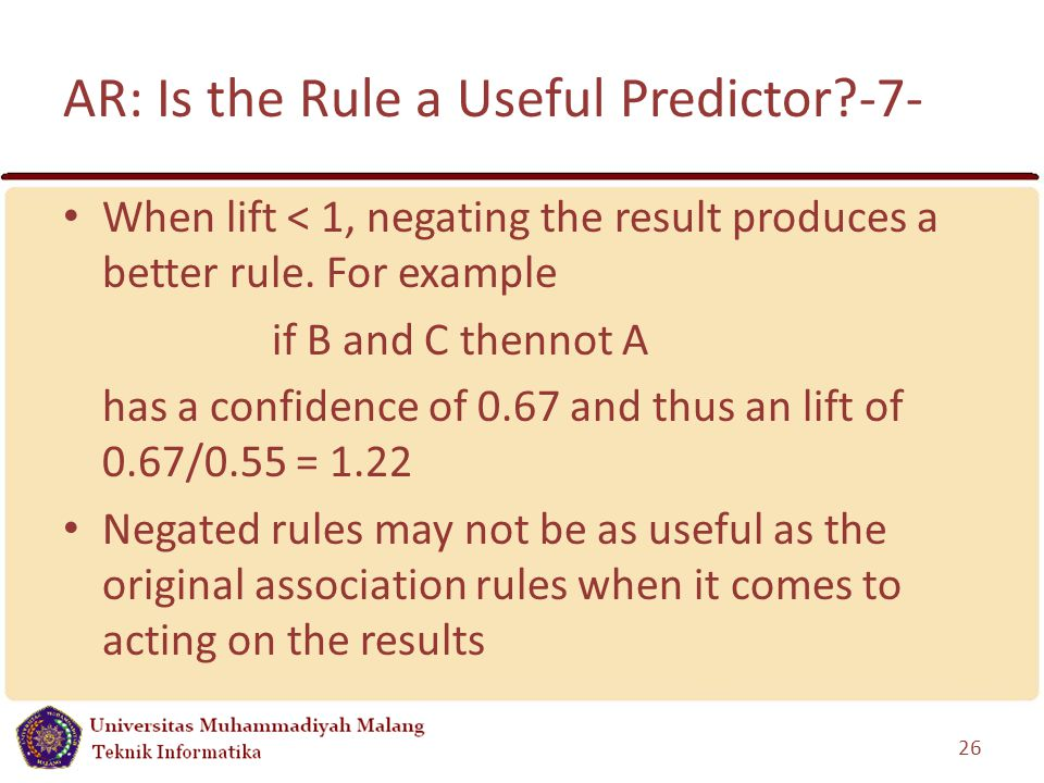 AR: Is the Rule a Useful Predictor -7- 26 When lift < 1, negating the result produces a better rule.