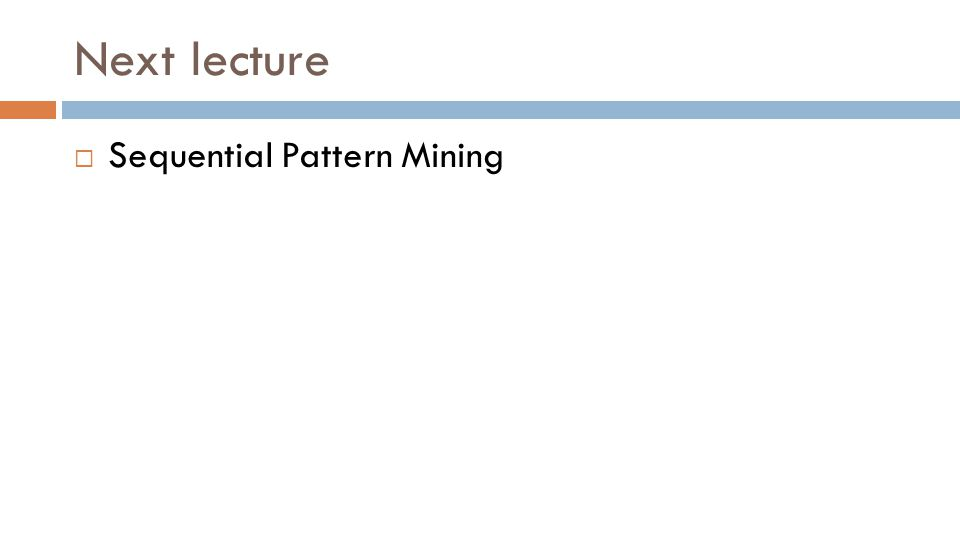 Next lecture  Sequential Pattern Mining