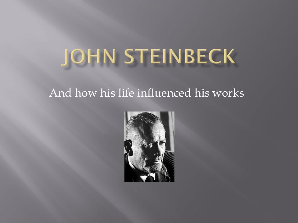  John Steinbeck is an American author who grew up in Salinas, California  John Steinbeck wrote many works, the most noted of which include The Grapes of Wrath, Of Mice and Men, and East of Eden http://www.salinasvalleyez.com/