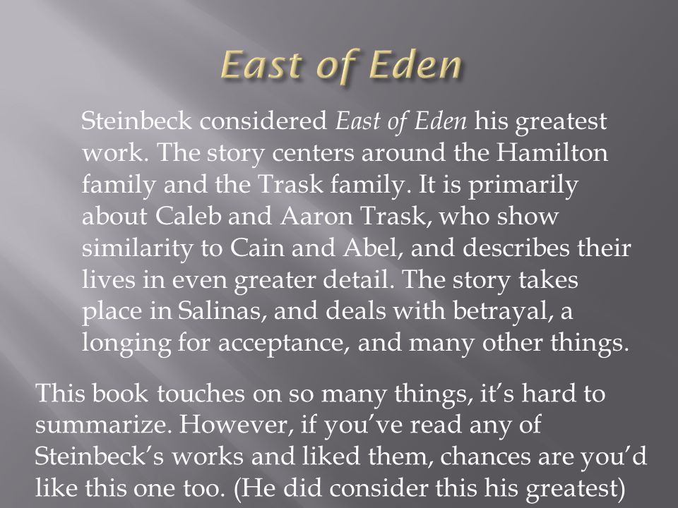 Steinbeck wrote East of Eden for his two sons, explaining the sights, smells, and sounds of Salinas Valley.
