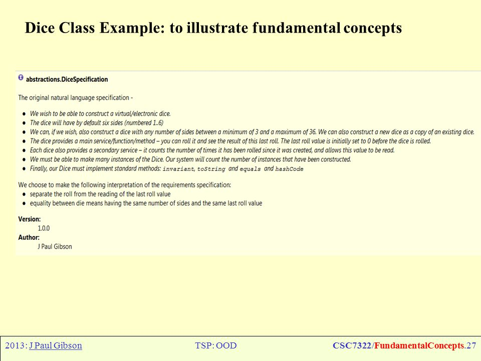 2013: J Paul GibsonTSP: OODCSC7322/FundamentalConcepts.27 Dice Class Example: to illustrate fundamental concepts