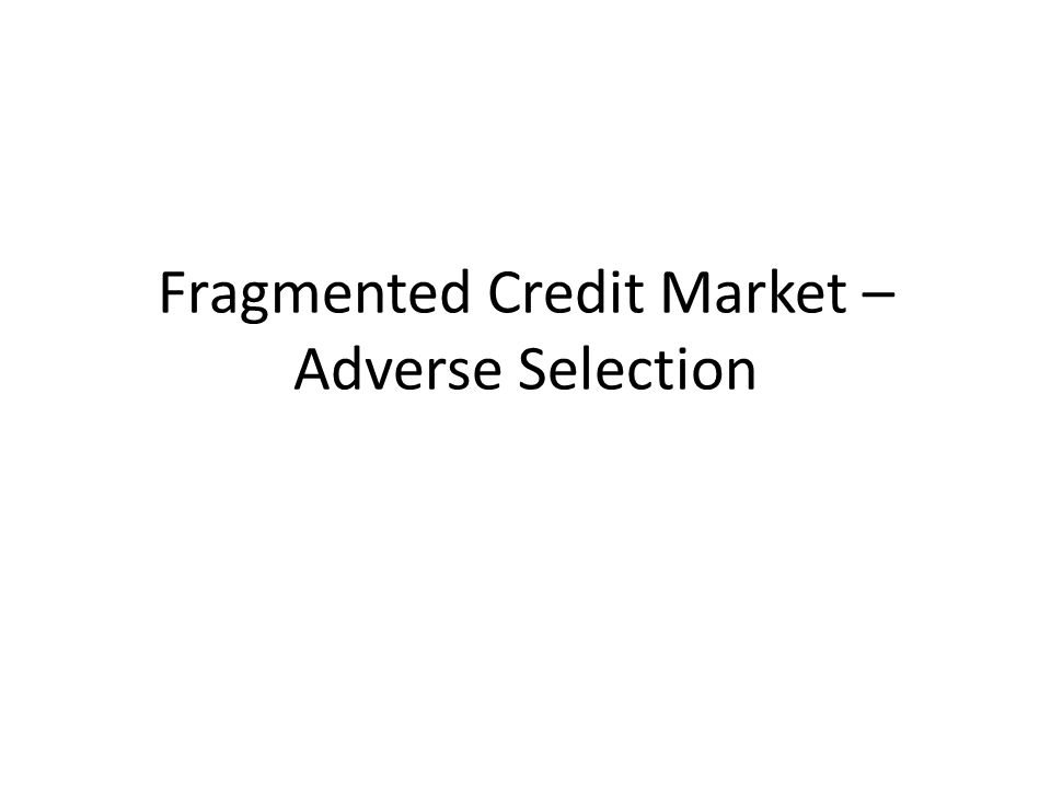 Fragmented Credit Market – Adverse Selection