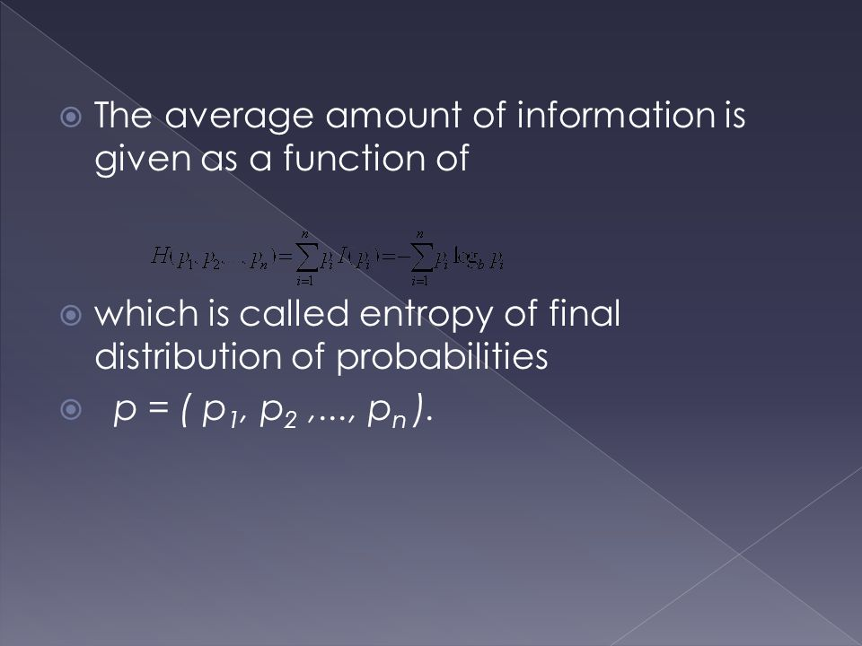  The average amount of information is given as a function of  which is called entropy of final distribution of probabilities  p = ( p 1, p 2,..., p n ).