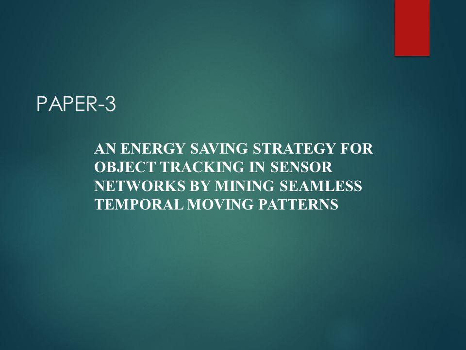 PAPER-3 AN ENERGY SAVING STRATEGY FOR OBJECT TRACKING IN SENSOR NETWORKS BY MINING SEAMLESS TEMPORAL MOVING PATTERNS