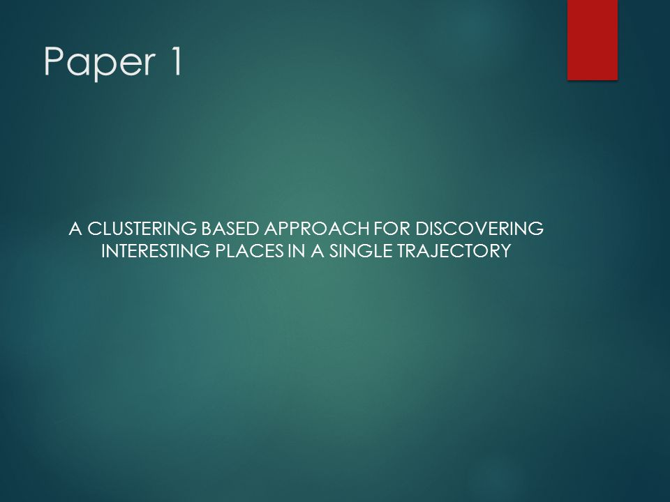 Paper 1 A CLUSTERING BASED APPROACH FOR DISCOVERING INTERESTING PLACES IN A SINGLE TRAJECTORY
