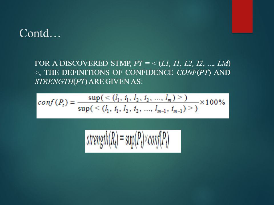Contd… FOR A DISCOVERED STMP, PT =, THE DEFINITIONS OF CONFIDENCE CONF(PT) AND STRENGTH(PT) ARE GIVEN AS: