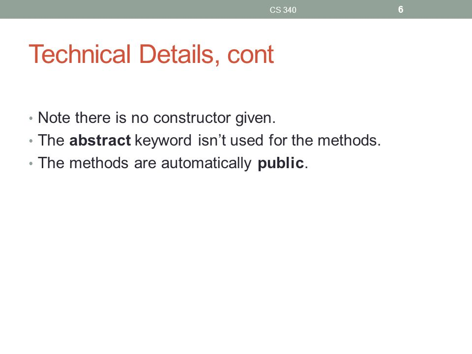 Technical Details, cont Note there is no constructor given.