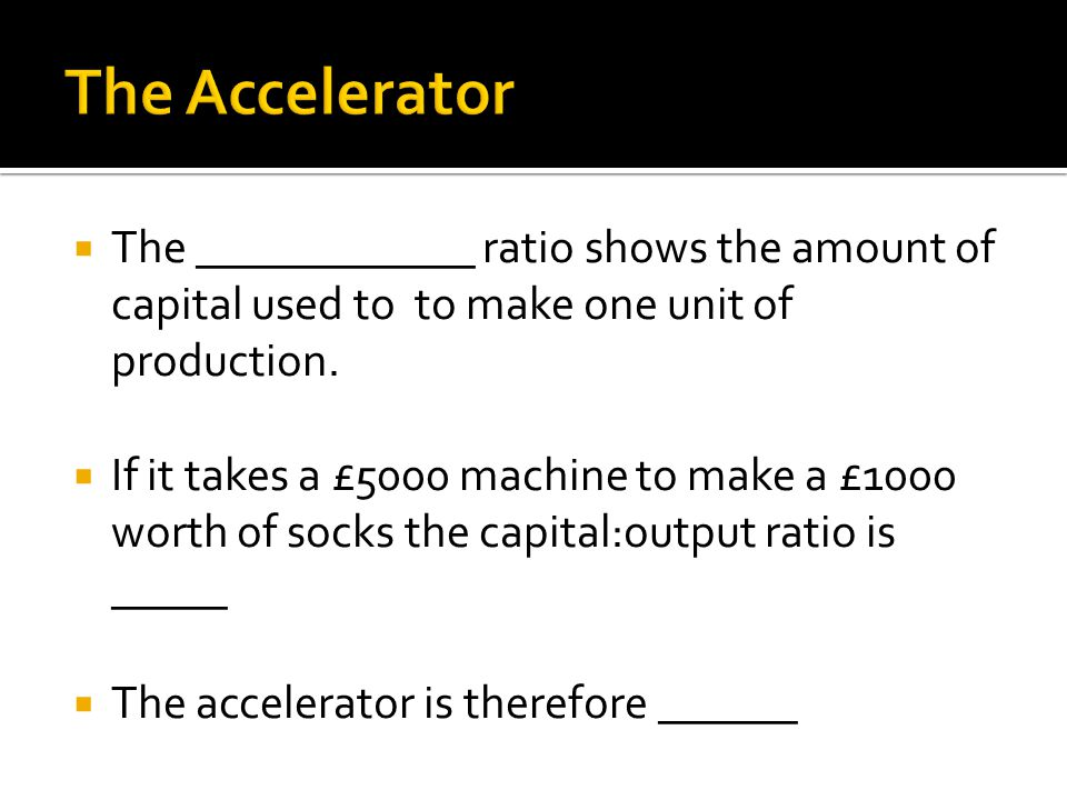  The ____________ ratio shows the amount of capital used to to make one unit of production.  If it takes a £5000 machine to make a £1000 worth of so