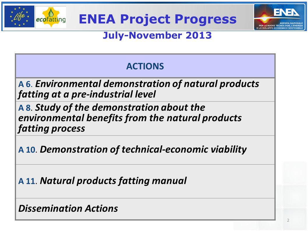 2 ACTIONS A 6. Environmental demonstration of natural products fatting at a pre-industrial level A 8. Study of the demonstration about the environment