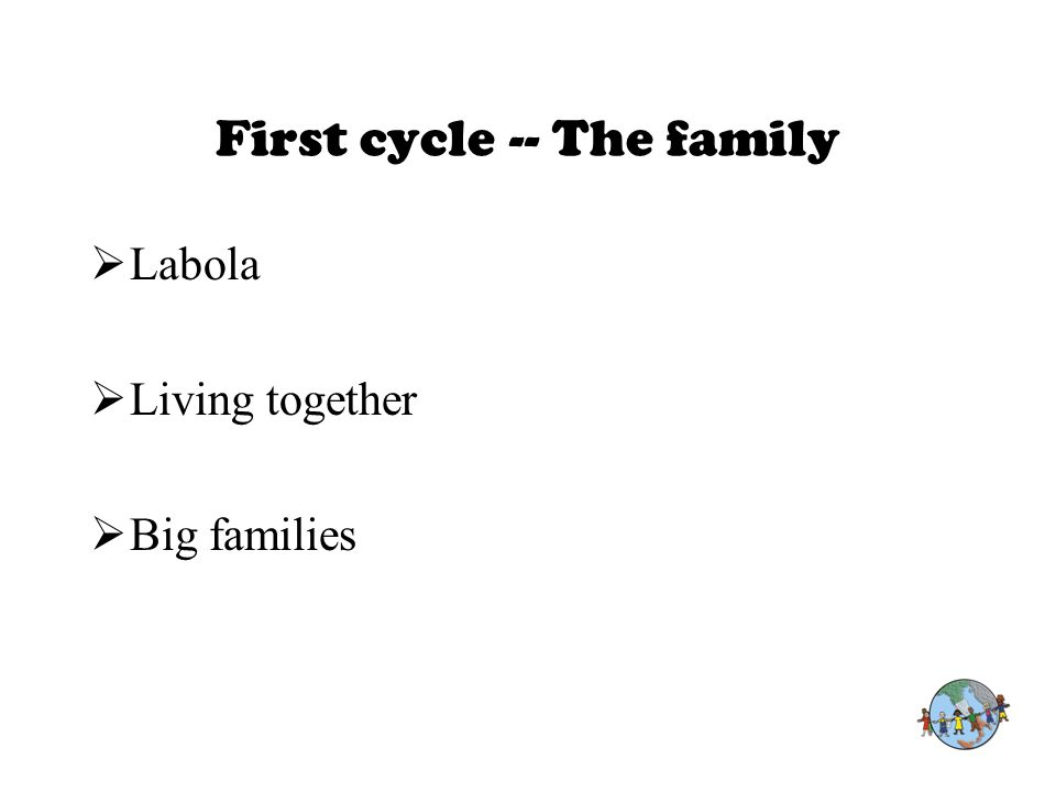 First cycle -- The family  Labola  Living together  Big families