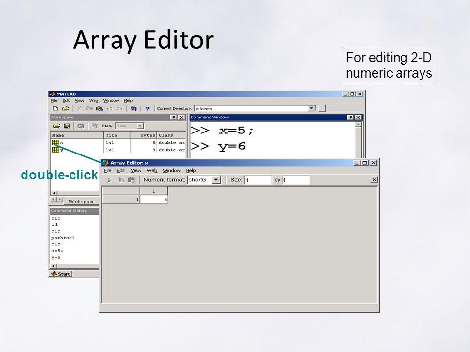 Array Editor For editing 2-D numeric arrays double-click