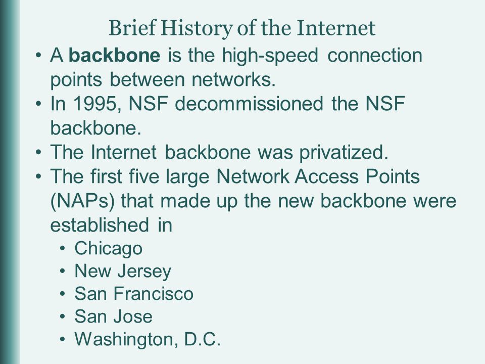 Brief History of the Internet A backbone is the high-speed connection points between networks.