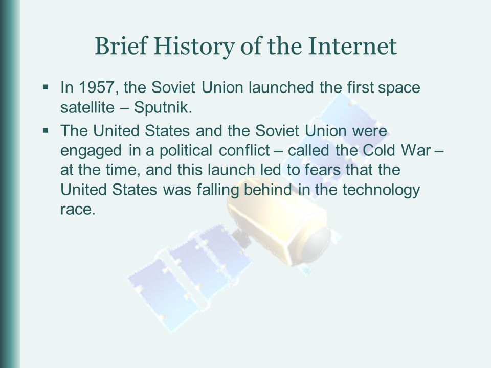  In 1957, the Soviet Union launched the first space satellite – Sputnik.