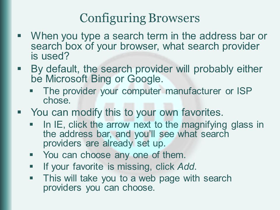  When you type a search term in the address bar or search box of your browser, what search provider is used.