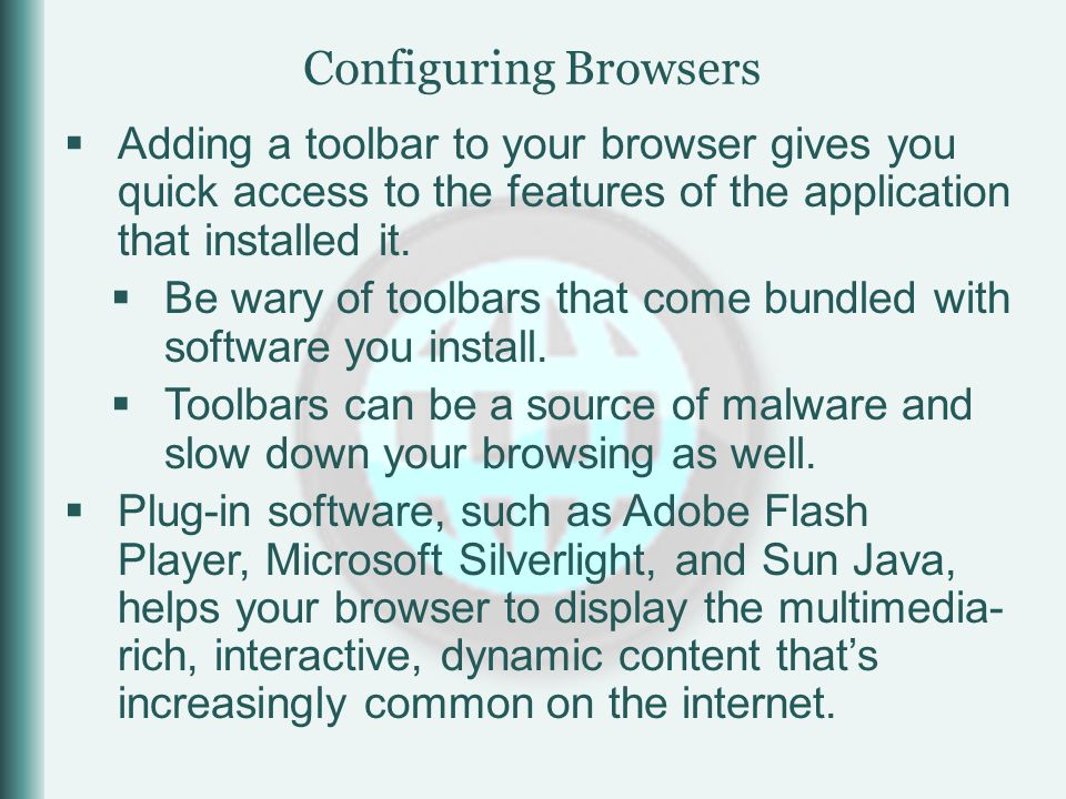  Adding a toolbar to your browser gives you quick access to the features of the application that installed it.