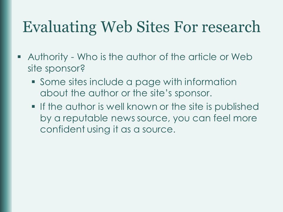Evaluating Web Sites For research  Authority - Who is the author of the article or Web site sponsor.