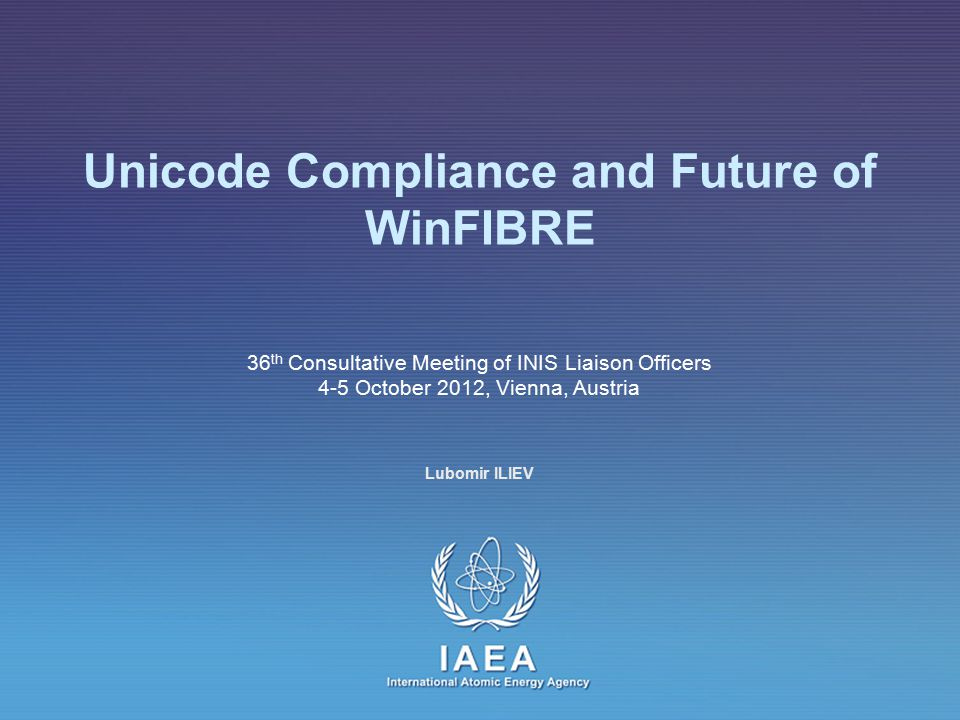 IAEA Unicode Compliance Compatibility Up compatibility Old records will be valid Down compatibility – 2 levels 0 - Unicode 1 - TTF-style encoding + text