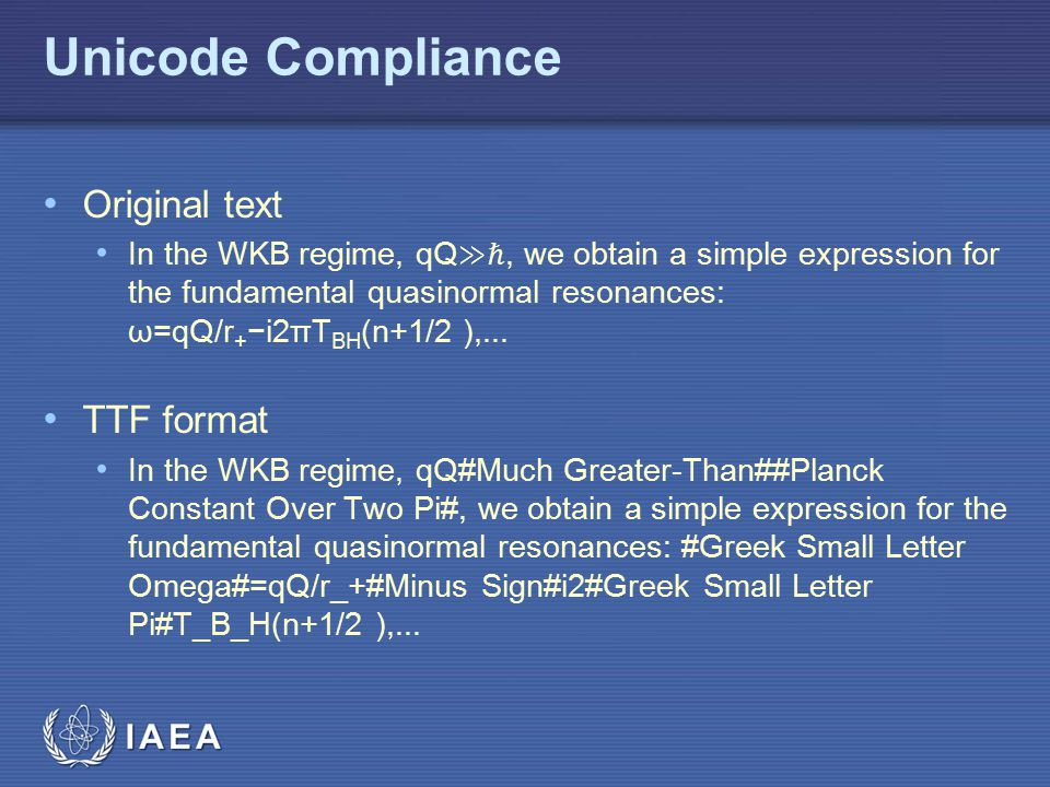 IAEA Unicode Compliance Original text In the WKB regime, qQ ≫ℏ, we obtain a simple expression for the fundamental quasinormal resonances: ω=qQ/r + −i2