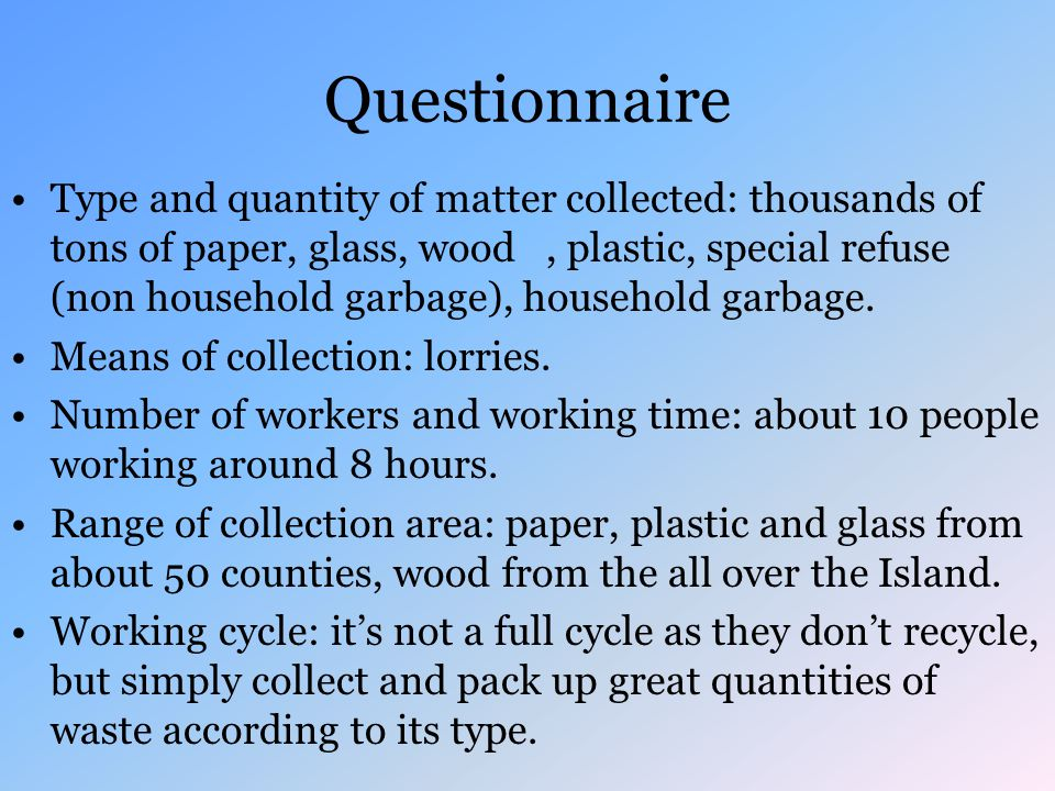 Questionnaire Type and quantity of matter collected: thousands of tons of paper, glass, wood, plastic, special refuse (non household garbage), household garbage.