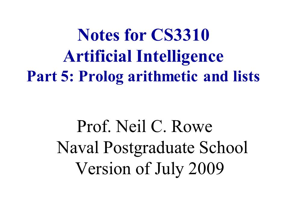 Notes for CS3310 Artificial Intelligence Part 5: Prolog arithmetic and lists Prof.