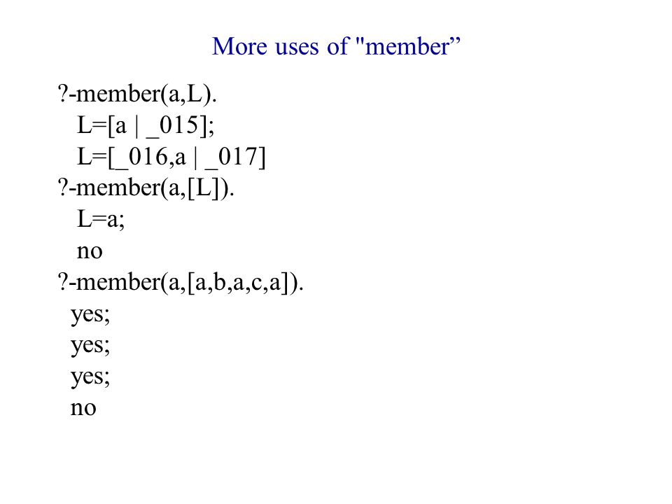 More uses of member -member(a,L). L=[a | _015]; L=[_016,a | _017] -member(a,[L]).
