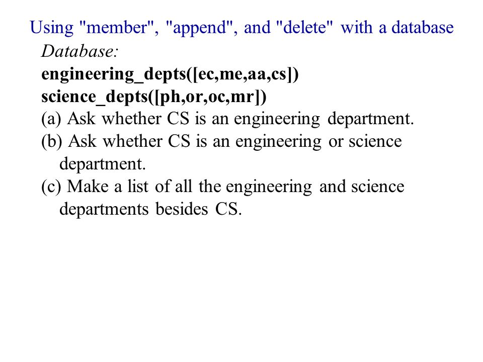 Using member , append , and delete with a database Database: engineering_depts([ec,me,aa,cs]) science_depts([ph,or,oc,mr]) (a) Ask whether CS is an engineering department.