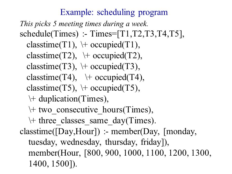 Example: scheduling program This picks 5 meeting times during a week.