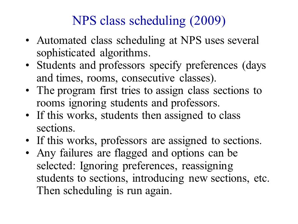 NPS class scheduling (2009) Automated class scheduling at NPS uses several sophisticated algorithms.