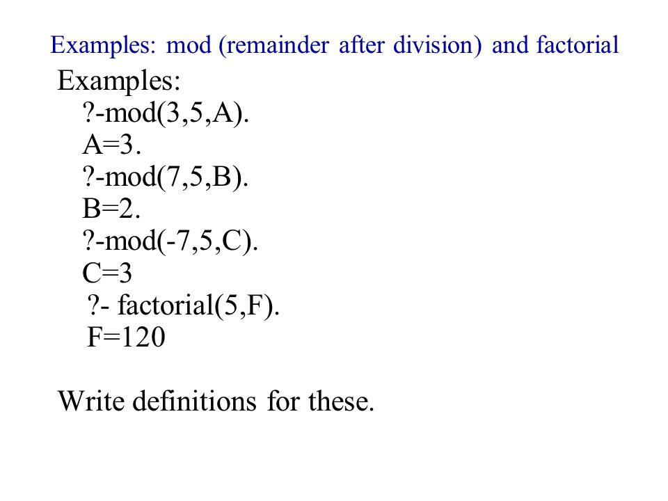 Examples: mod (remainder after division) and factorial Examples: -mod(3,5,A).