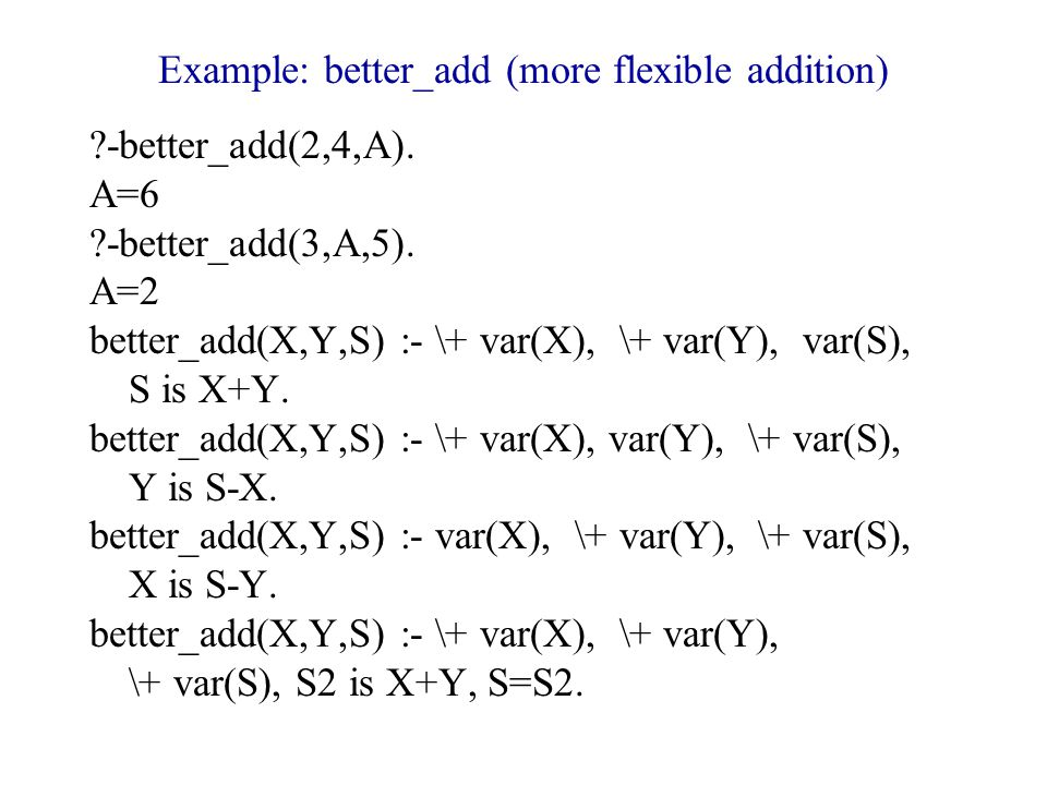 Example: better_add (more flexible addition) -better_add(2,4,A).