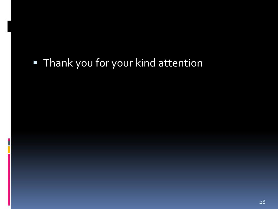  Thank you for your kind attention 28