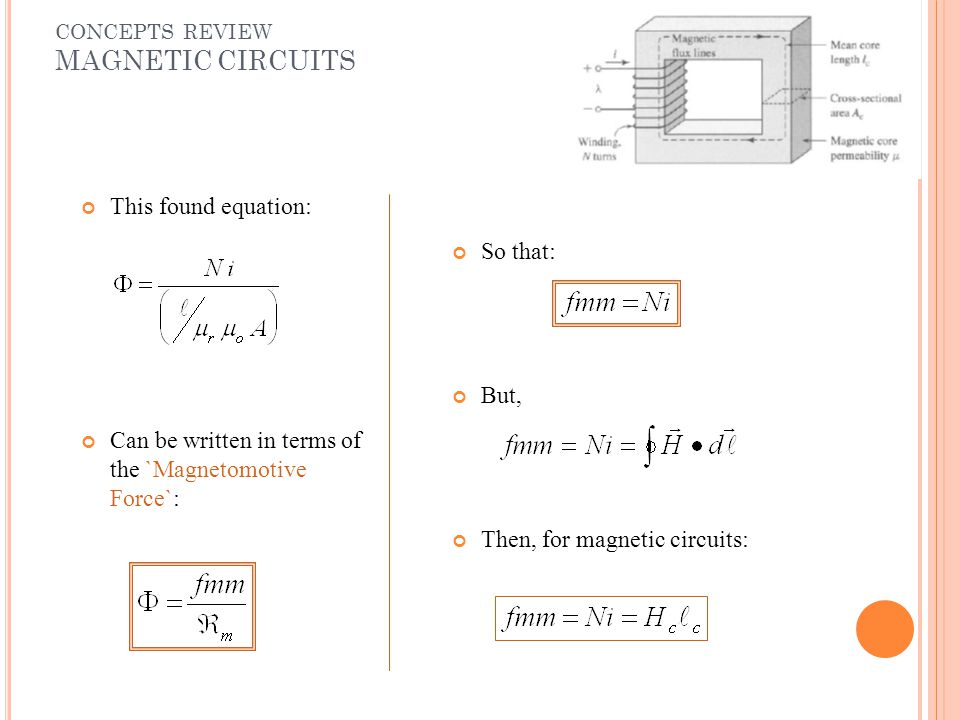 CONCEPTS REVIEW MAGNETIC CIRCUITS This found equation: Can be written in terms of the `Magnetomotive Force`: So that: But, Then, for magnetic circuits