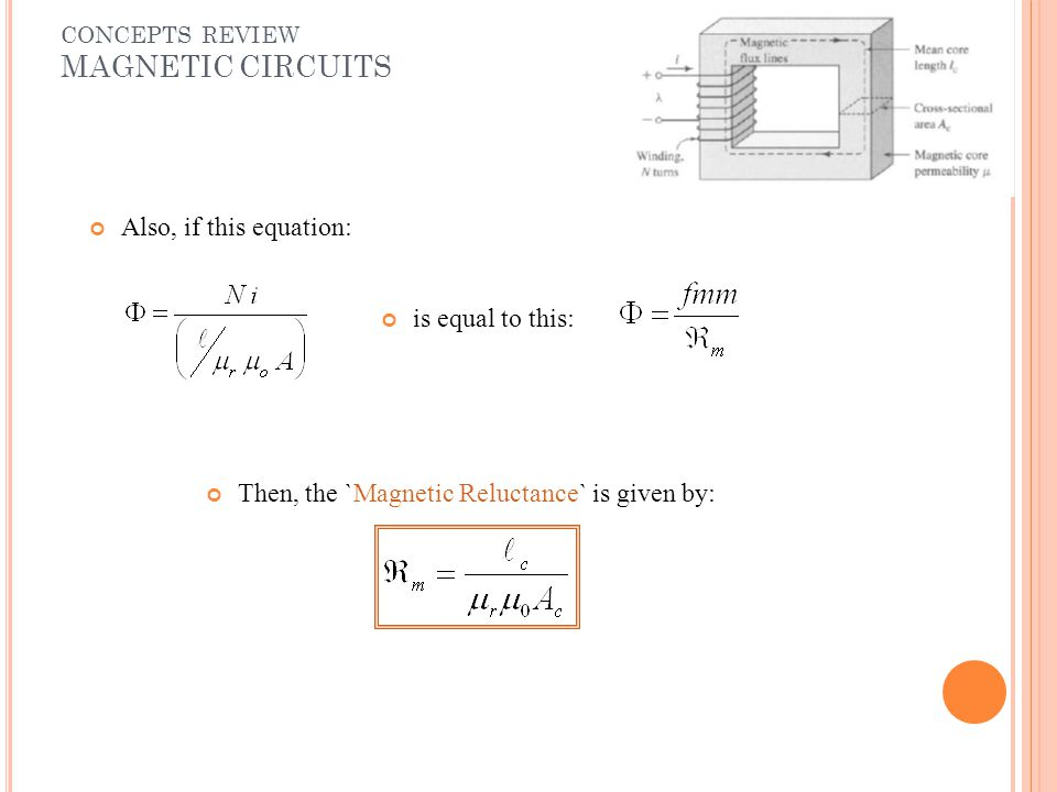 CONCEPTS REVIEW MAGNETIC CIRCUITS Also, if this equation: Then, the `Magnetic Reluctance` is given by: is equal to this: