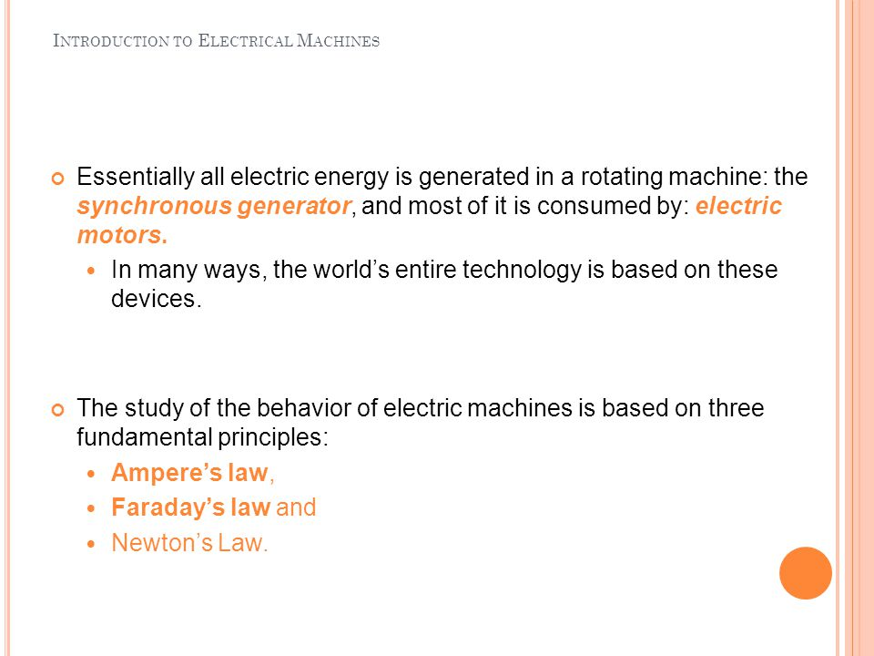 I NTRODUCTION TO E LECTRICAL M ACHINES Essentially all electric energy is generated in a rotating machine: the synchronous generator, and most of it i