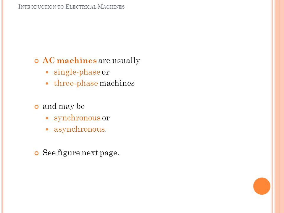 I NTRODUCTION TO E LECTRICAL M ACHINES AC machines are usually single-phase or three-phase machines and may be synchronous or asynchronous. See figure