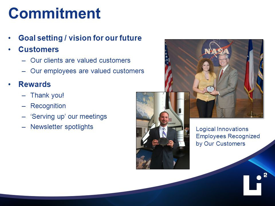 Commitment Goal setting / vision for our future Customers –Our clients are valued customers –Our employees are valued customers Rewards –Thank you.