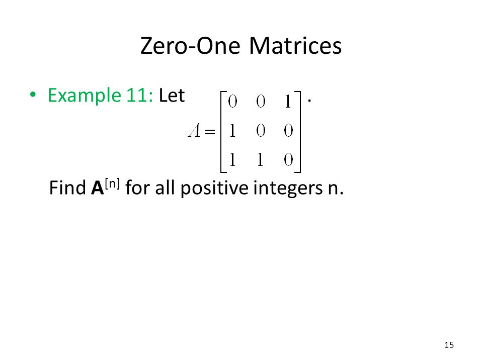 Zero-One Matrices Example 11: Let. Find A [n] for all positive integers n. 15