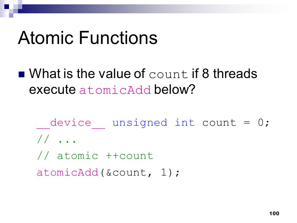 Atomic Functions __device__ unsigned int count = 0; //...