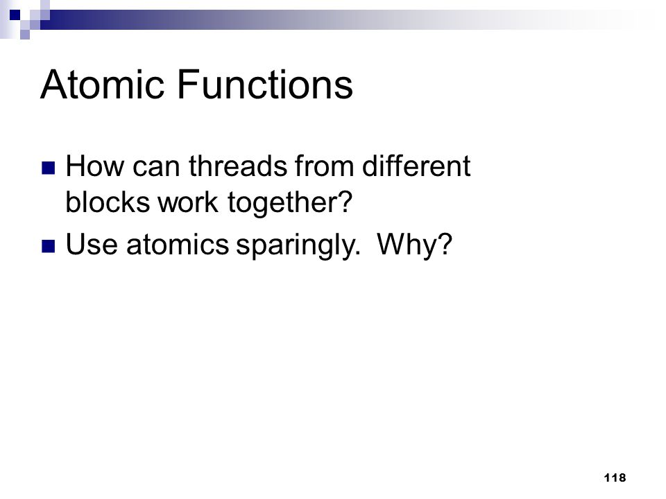 Atomic Functions How can threads from different blocks work together.