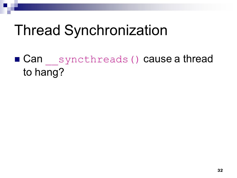 Thread Synchronization Can __syncthreads() cause a thread to hang 32
