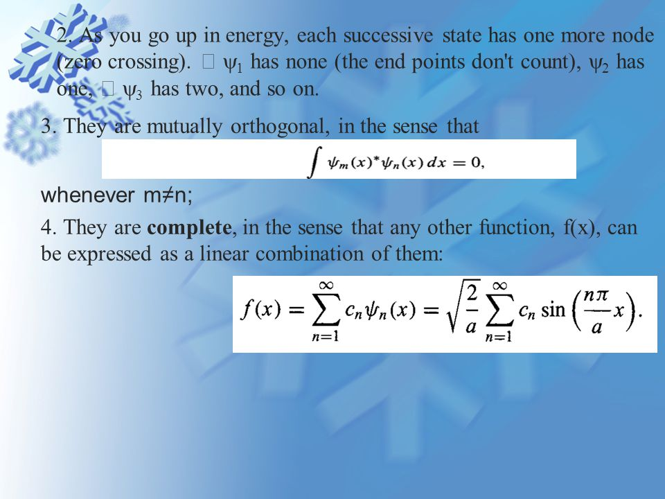 The expansion coefficients (c n ) can be evaluated--for a given f(x)--by a method I call Fourier s trick, which beautifully exploits the orthonormality of {  n }: Multiply both sides of Equation by  m *(x), and integrate.