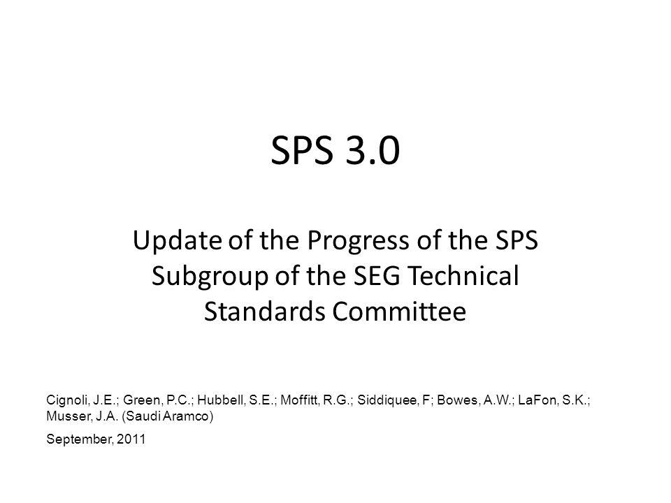 SPS 3.0 Update of the Progress of the SPS Subgroup of the SEG Technical Standards Committee Cignoli, J.E.; Green, P.C.; Hubbell, S.E.; Moffitt, R.G.;