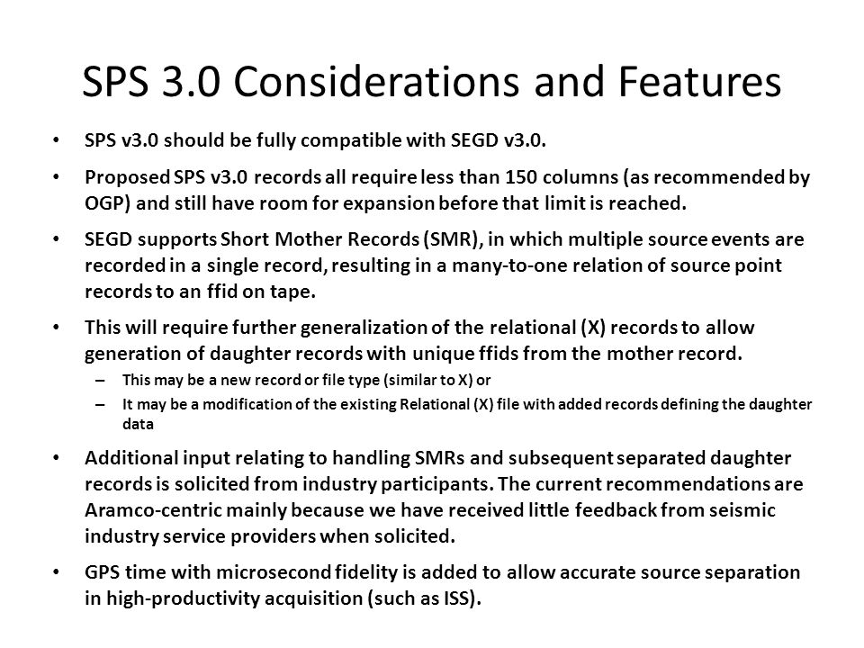 SPS 3.0 Considerations and Features (cont.) Comma delimiting of record entries is being considered to improve robustness of the formats.